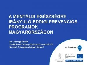 A MENTLIS EGSZSGRE IRNYUL EDDIGI PREVENCIS PROGRAMOK MAGYARORSZGON