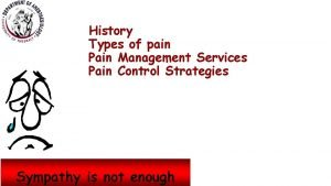 History Types of pain Pain Management Services Pain