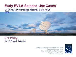 Early EVLA Science Use Cases EVLA Advisory Committee