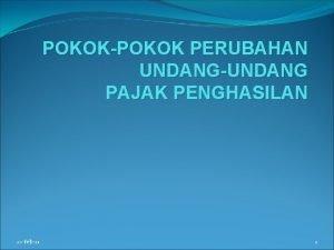POKOKPOKOK PERUBAHAN UNDANGUNDANG PAJAK PENGHASILAN 22 Feb21 1