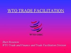 WTO TRADE FACILITATION Sheri Rosenow WTO Trade and
