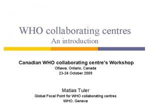 WHO collaborating centres An introduction Canadian WHO collaborating