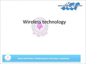 Wireless technology Agenda Introduction to Wireless Technologies Wireless
