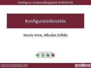 Intelligens rendszerfelgyelet VIMIA 370 Konfigurcikezels Kocsis Imre Micskei