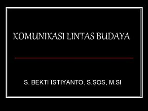 KOMUNIKASI LINTAS BUDAYA S BEKTI ISTIYANTO S SOS
