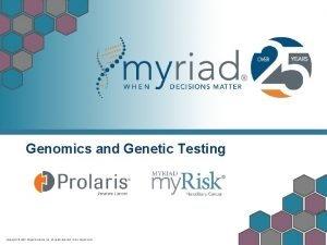 Genomics and Genetic Testing Copyright 2017 Myriad Genetics