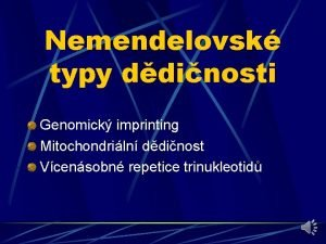 Nemendelovsk typy ddinosti Genomick imprinting Mitochondriln ddinost Vcensobn