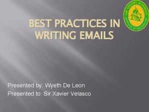 BEST PRACTICES IN WRITING EMAILS Presented by Wyeth