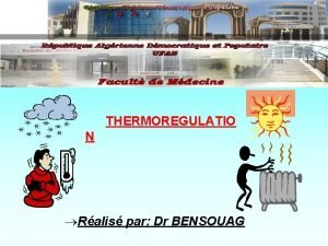 THERMOREGULATIO N Ralis par Dr BENSOUAG THERMOREGULATION Plan