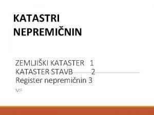 KATASTRI NEPREMININ ZEMLJIKI KATASTER 1 KATASTER STAVB 2