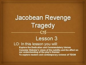 Jacobean Revenge Tragedy Lesson 3 LO In this