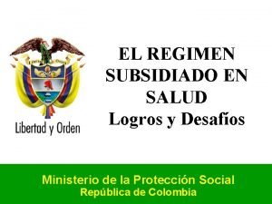EL REGIMEN SUBSIDIADO EN SALUD Logros y Desafos