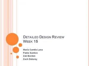 DETAILED DESIGN REVIEW WEEK 15 Mara Camila Luna