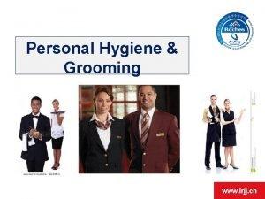 Personal Hygiene Grooming www lrjj cn Objectives By