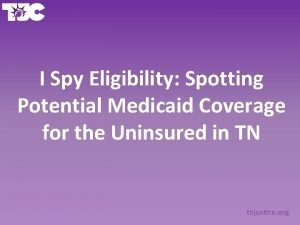 I Spy Eligibility Spotting Potential Medicaid Coverage for