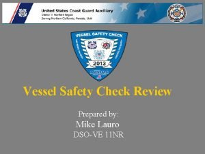Vessel Safety Check Review Prepared by Mike Lauro