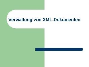 Verwaltung von XMLDokumenten Prof T Kudra HTWK Leipzig