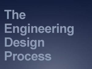 The Engineering Design Process Professionals Engineers Scientists often