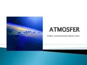 ATMOSFER Adensumarnoyahoo com Sifat Fisis Atmosfer lapisan atmosfer