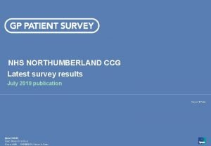 NHS NORTHUMBERLAND CCG Latest survey results July 2019
