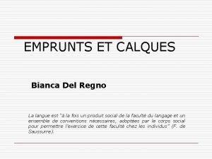 EMPRUNTS ET CALQUES Bianca Del Regno La langue