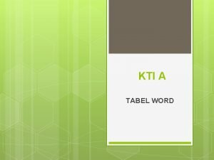KTI A TABEL WORD 2 Pengenalan Tabel q