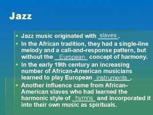 Jazz slaves Jazz music originated with In the