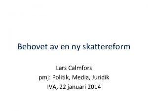 Behovet av en ny skattereform Lars Calmfors pmj
