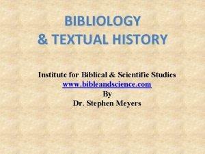 BIBLIOLOGY TEXTUAL HISTORY Institute for Biblical Scientific Studies