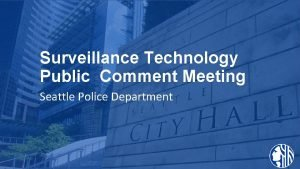 Surveillance Technology Public Comment Meeting Seattle Police Department