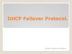 DHCP Failover Protocol Gustavo Antequera Rodrguez DHCP Failover