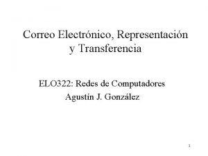 Correo Electrnico Representacin y Transferencia ELO 322 Redes