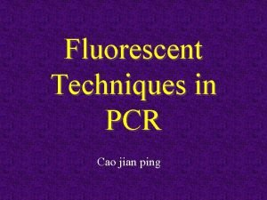 Fluorescent Techniques in PCR Cao jian ping PCR