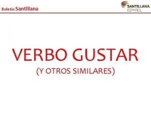 Boletn Santillana VERBO GUSTAR Y OTROS SIMILARES Boletn