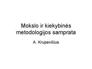 Mokslo ir kiekybins metodologijos samprata A Krupaviius Mokslo