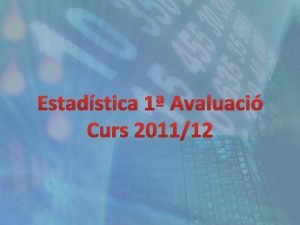 Estadstica 1 Avaluaci Curs 201112 1 Estadstica 1