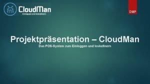 Einloggen und loskellnern DMP Projektprsentation Cloud Man Das