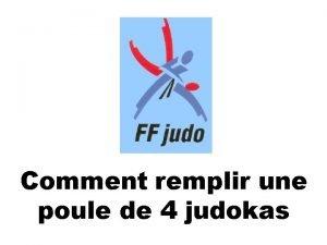 Comment remplir une poule de 4 judokas Poule
