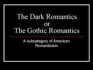 The Dark Romantics or The Gothic Romantics A