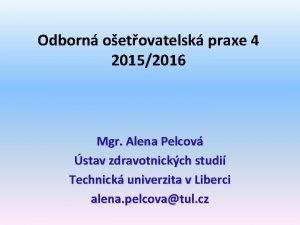 Odborn oetovatelsk praxe 4 20152016 Mgr Alena Pelcov