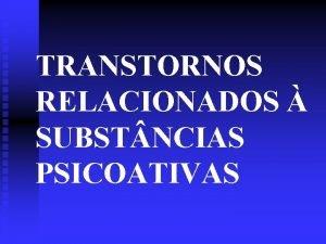 TRANSTORNOS RELACIONADOS SUBST NCIAS PSICOATIVAS TRANSTORNOS RELACIONADOS SUBST