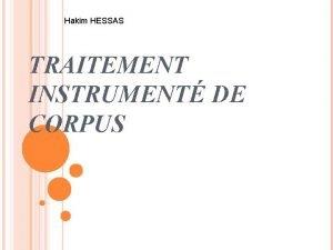 Hakim HESSAS TRAITEMENT INSTRUMENT DE CORPUS LE TRAITEMENT