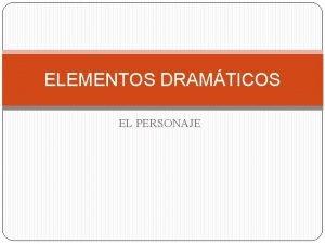 ELEMENTOS DRAMTICOS EL PERSONAJE Cules son los elementos