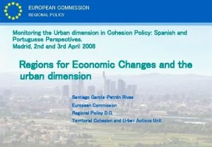 EUROPEAN COMMISSION REGIONAL POLICY Monitoring the Urban dimension