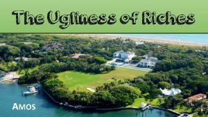 The Ugliness of Riches AMOS Amos Depiction of