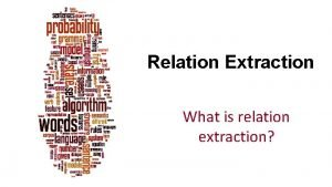 Relation Extraction What is relation extraction Dan Jurafsky
