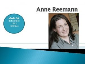 Anne Reemann sndis 30 detsembril 1962 Tallinnas Anne