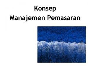Konsep Manajemen Pemasaran Why need management Mencapai tujuan