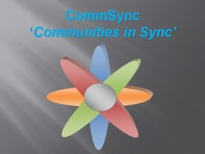 Comm Sync Communities in Sync Why Community Based