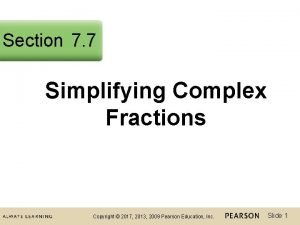 Section 7 7 Simplifying Complex Fractions Copyright 2017